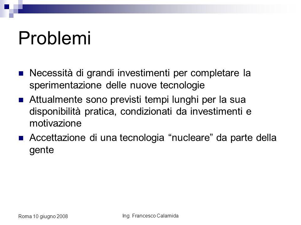 Ing. Francesco Calamida Roma 10 giugno 2008 Problemi Necessità di grandi investimenti per completare la sperimentazione delle nuove tecnologie Attualm