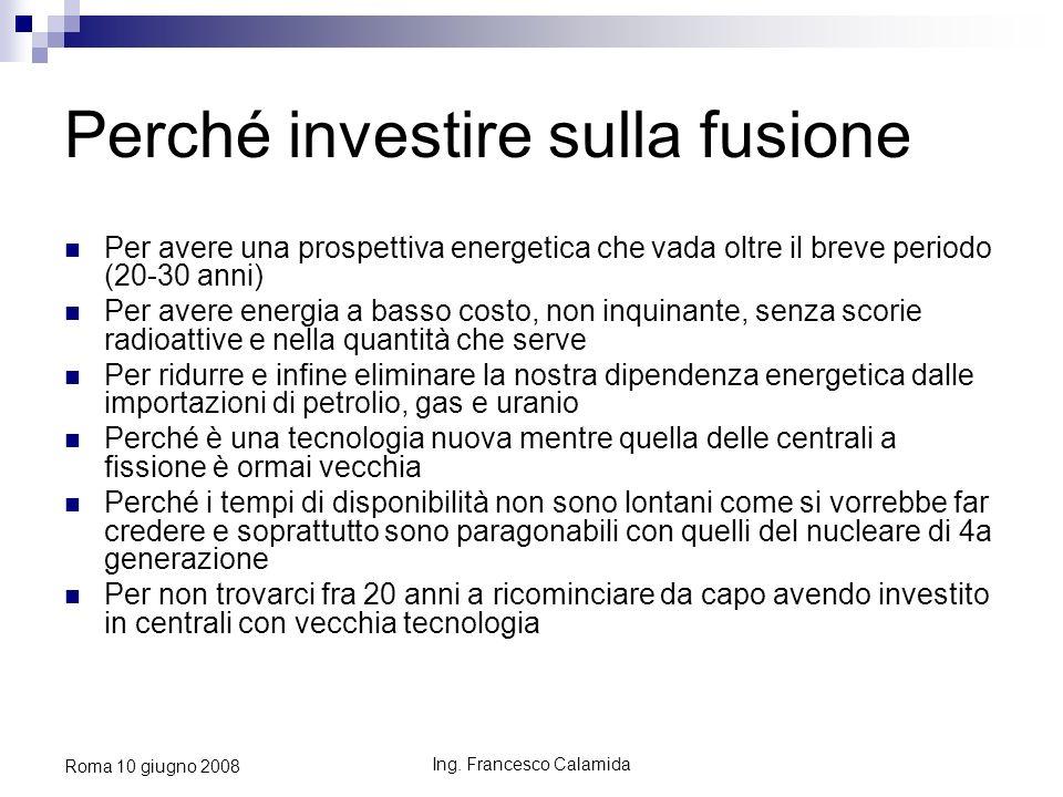 Ing. Francesco Calamida Roma 10 giugno 2008 Perché investire sulla fusione Per avere una prospettiva energetica che vada oltre il breve periodo (20-30