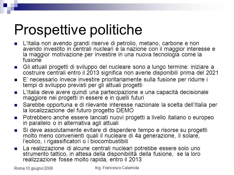 Ing. Francesco Calamida Roma 10 giugno 2008 Prospettive politiche LItalia non avendo grandi riserve di petrolio, metano, carbone e non avendo investit