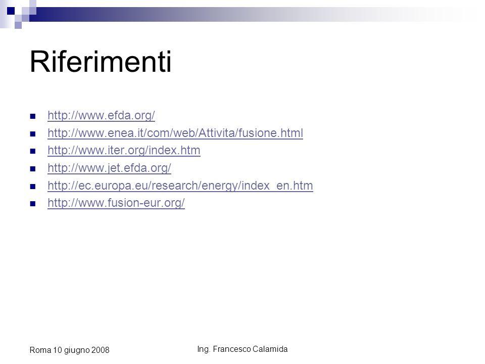Ing. Francesco Calamida Roma 10 giugno 2008 Riferimenti http://www.efda.org/ http://www.enea.it/com/web/Attivita/fusione.html http://www.iter.org/inde