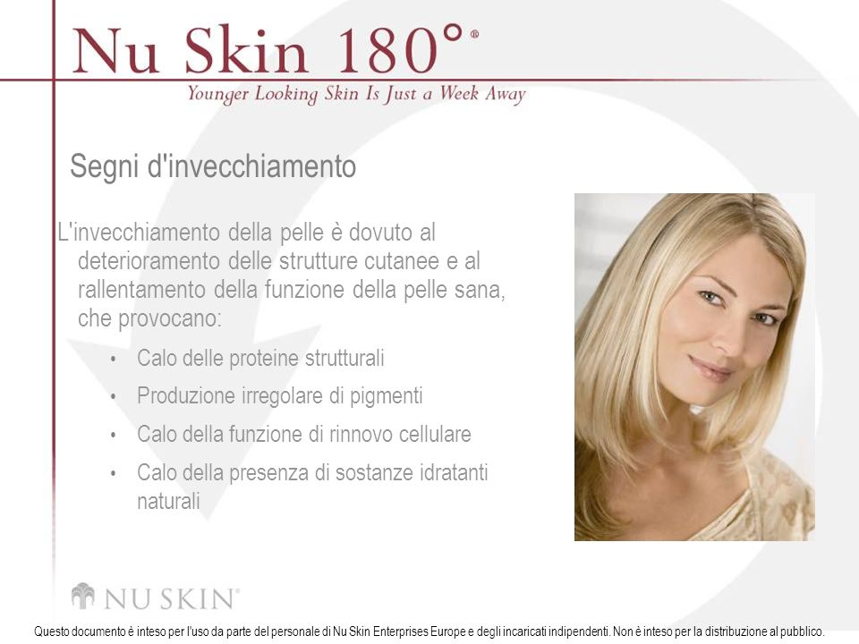 © 2001 Nu Skin International, Inc Questo documento è inteso per l'uso da parte del personale di Nu Skin Enterprises Europe e degli incaricati indipend