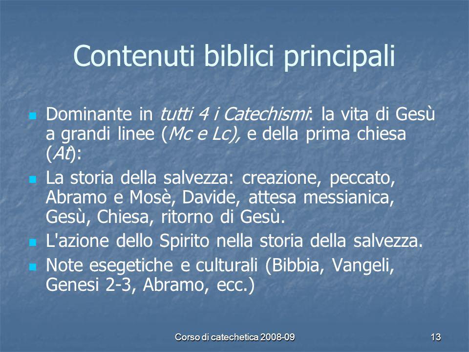 Corso di catechetica 2008-0913 Contenuti biblici principali Dominante in tutti 4 i Catechismi: la vita di Gesù a grandi linee (Mc e Lc), e della prima