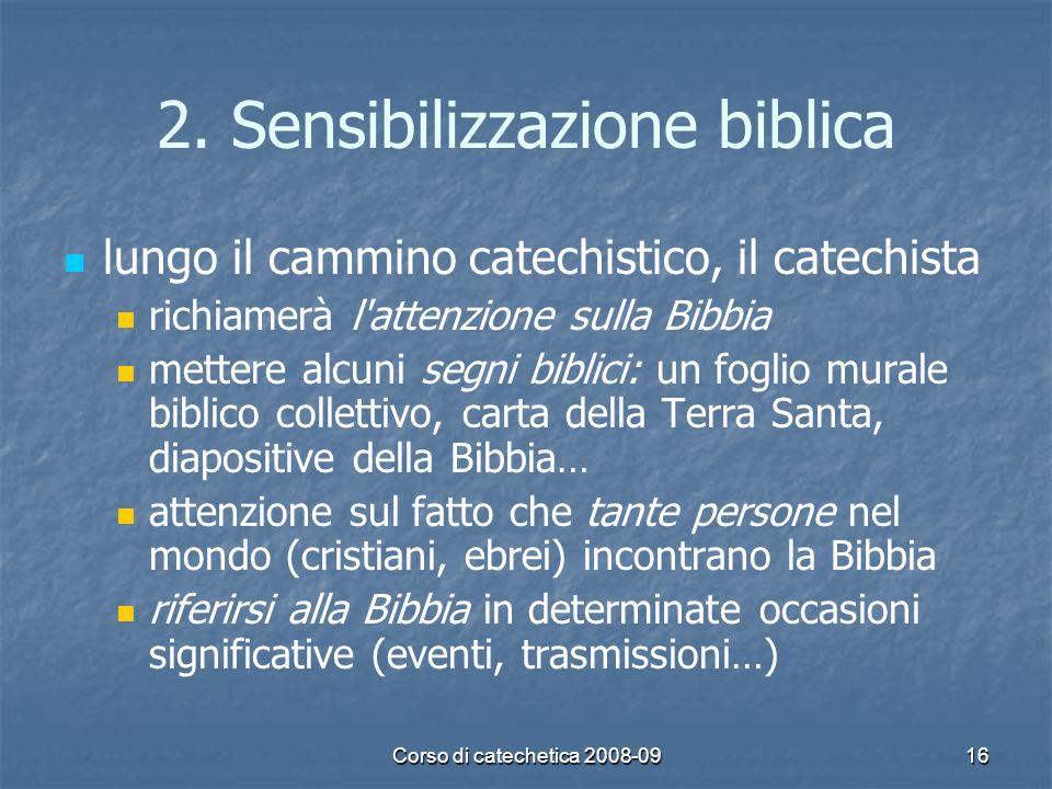 Corso di catechetica 2008-0916 2. Sensibilizzazione biblica lungo il cammino catechistico, il catechista richiamerà l'attenzione sulla Bibbia mettere