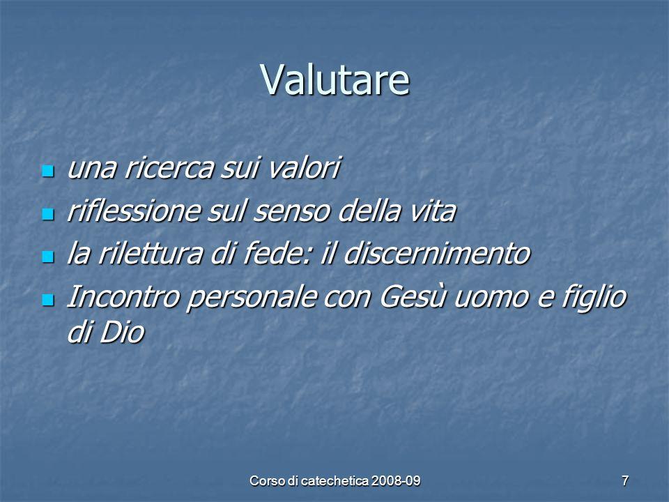 Corso di catechetica 2008-097 Valutare una ricerca sui valori una ricerca sui valori riflessione sul senso della vita riflessione sul senso della vita