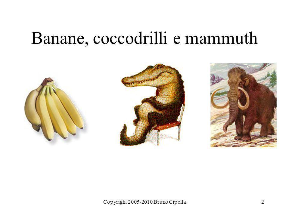 Copyright 2005-2010 Bruno Cipolla2 Banane, coccodrilli e mammuth
