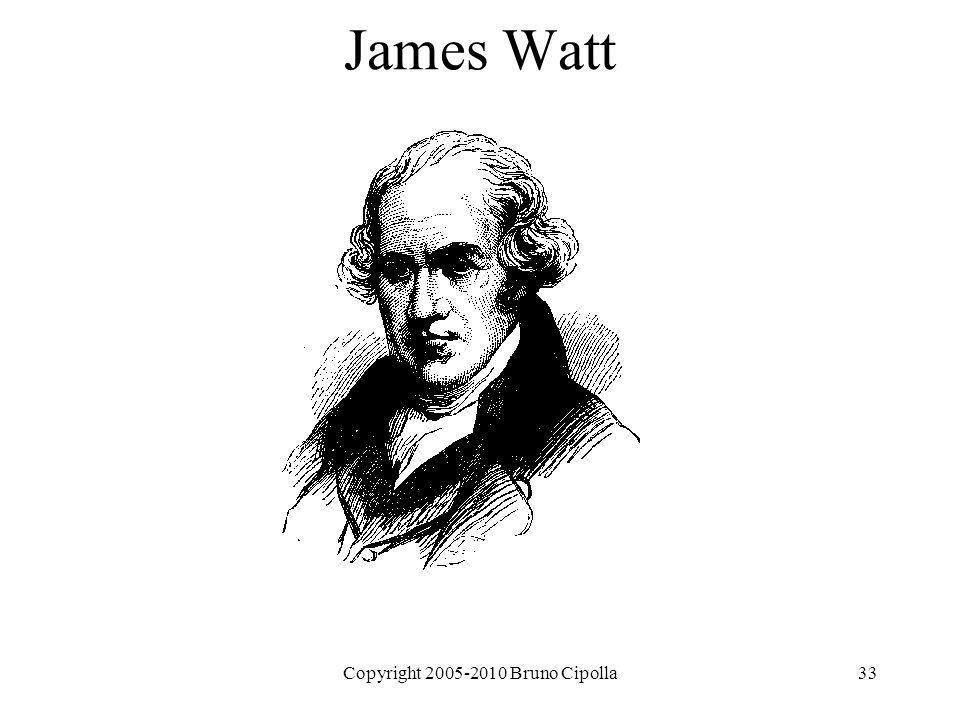 Copyright 2005-2010 Bruno Cipolla33 James Watt