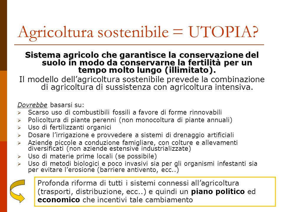 Agricoltura sostenibile = UTOPIA? Sistema agricolo che garantisce la conservazione del suolo in modo da conservarne la fertilità per un tempo molto lu