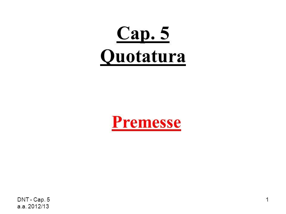 DNT - Cap. 5 a.a. 2012/13 1 Cap. 5 Quotatura Premesse