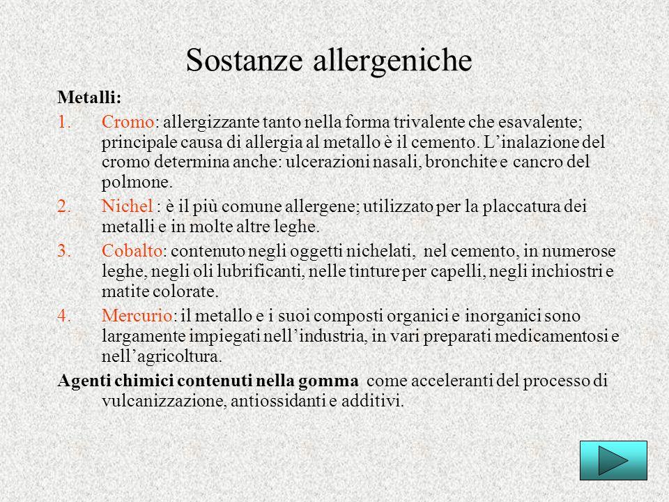 Sostanze allergeniche Metalli: 1.Cromo: allergizzante tanto nella forma trivalente che esavalente; principale causa di allergia al metallo è il cement