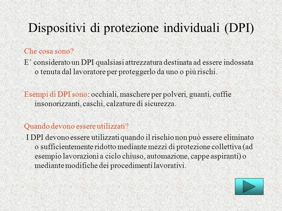 Dispositivi di protezione individuali (DPI) Che cosa sono? E considerato un DPI qualsiasi attrezzatura destinata ad essere indossata o tenuta dal lavo