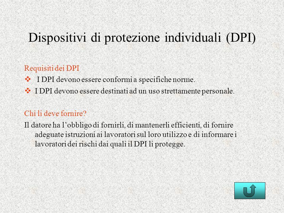 Dispositivi di protezione individuali (DPI) Requisiti dei DPI I DPI devono essere conformi a specifiche norme. I DPI devono essere destinati ad un uso