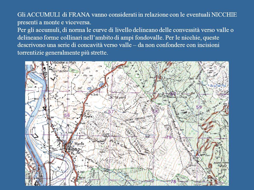 Gli ACCUMULI di FRANA vanno considerati in relazione con le eventuali NICCHIE presenti a monte e viceversa. Per gli accumuli, di norma le curve di liv