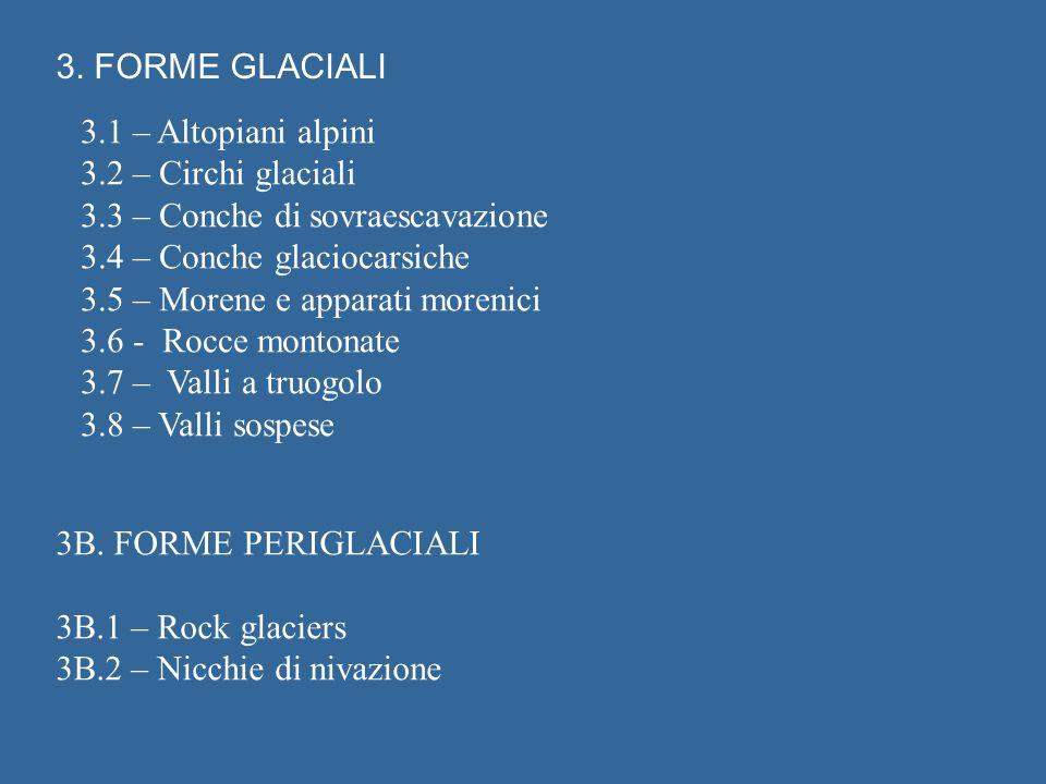 3. FORME GLACIALI 3.1 – Altopiani alpini 3.2 – Circhi glaciali 3.3 – Conche di sovraescavazione 3.4 – Conche glaciocarsiche 3.5 – Morene e apparati mo