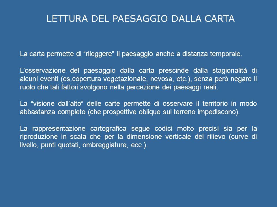 LETTURA DEL PAESAGGIO DALLA CARTA La carta permette di rileggere il paesaggio anche a distanza temporale.