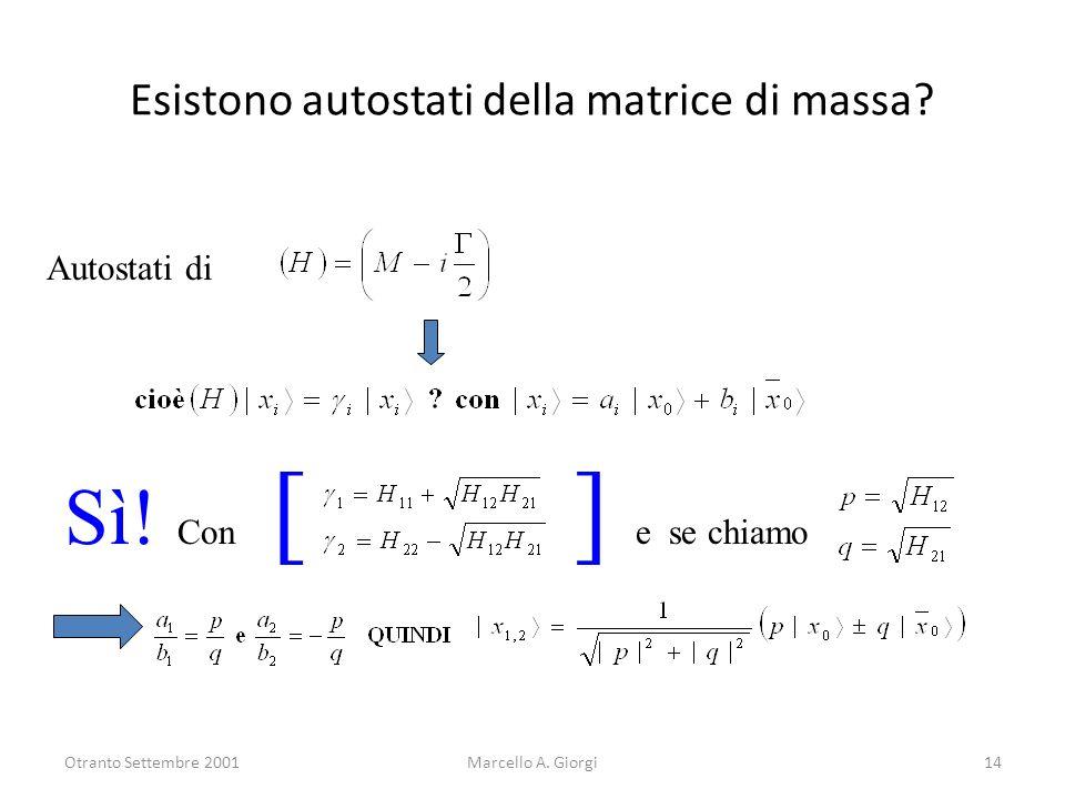 Otranto Settembre 2001Marcello A. Giorgi14 Esistono autostati della matrice di massa? Autostati di Sì! Con [ ] e se chiamo