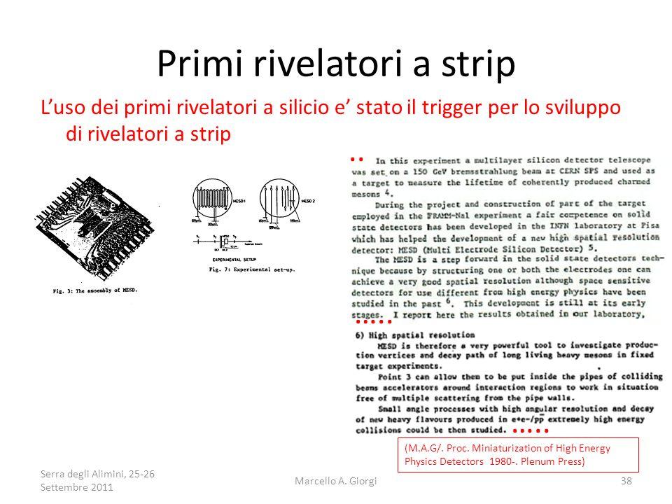 Primi rivelatori a strip Luso dei primi rivelatori a silicio e stato il trigger per lo sviluppo di rivelatori a strip ….... ….. (M.A.G/. Proc. Miniatu