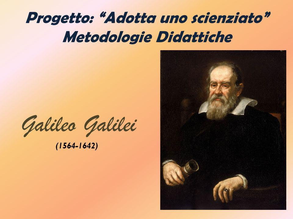 Progetto: Adotta uno scienziato Metodologie Didattiche Galileo Galilei (1564-1642)