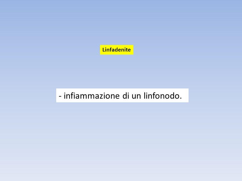 - infiammazione di un linfonodo. Linfadenite