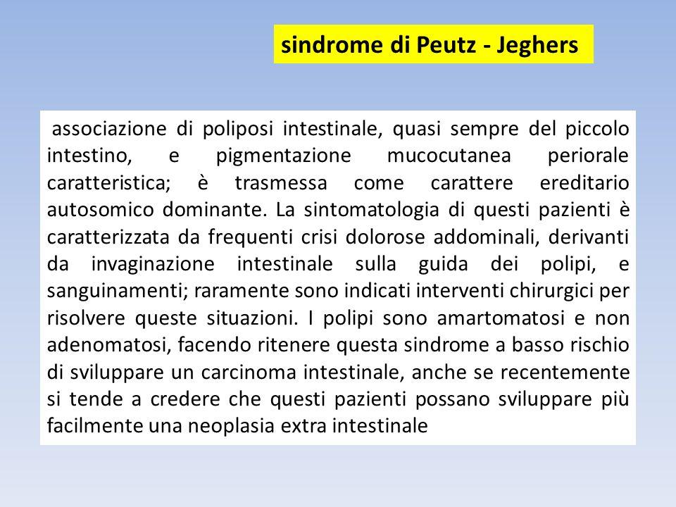 associazione di poliposi intestinale, quasi sempre del piccolo intestino, e pigmentazione mucocutanea periorale caratteristica; è trasmessa come carat