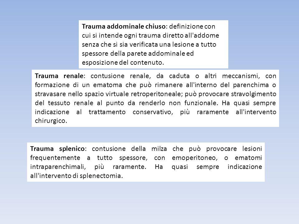 Trauma addominale chiuso: definizione con cui si intende ogni trauma diretto all'addome senza che si sia verificata una lesione a tutto spessore della