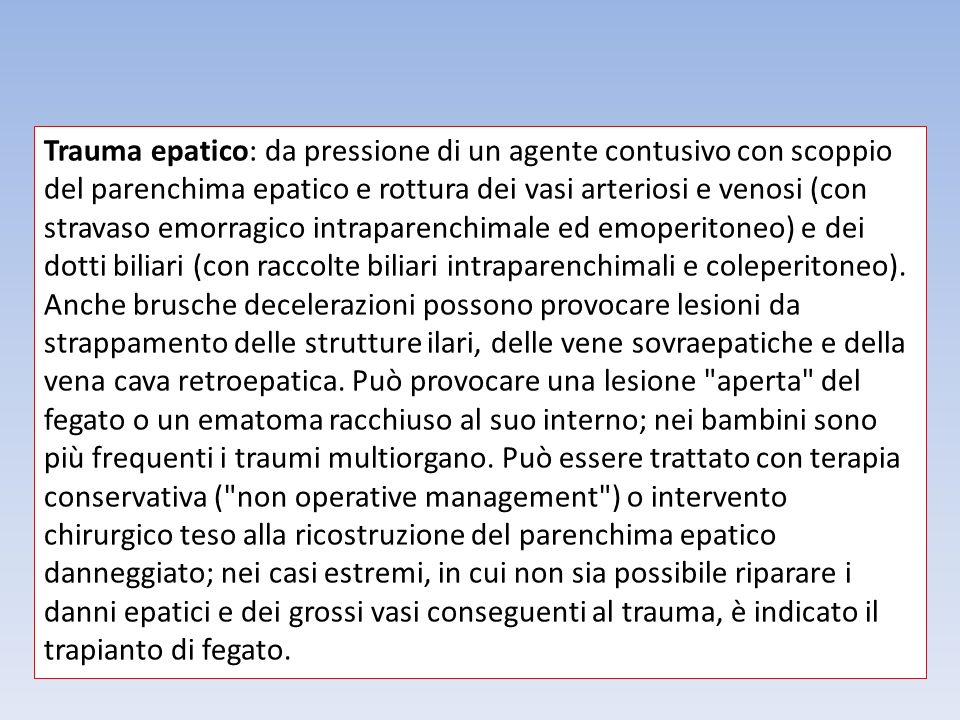 Trauma epatico: da pressione di un agente contusivo con scoppio del parenchima epatico e rottura dei vasi arteriosi e venosi (con stravaso emorragico