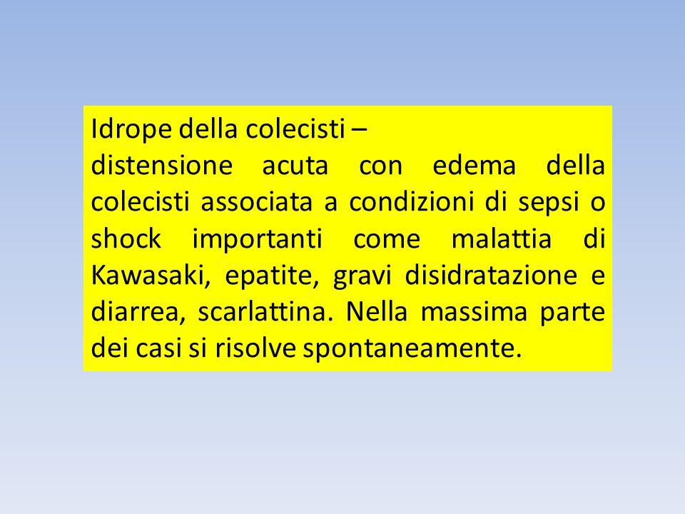 Idrope della colecisti – distensione acuta con edema della colecisti associata a condizioni di sepsi o shock importanti come malattia di Kawasaki, epa