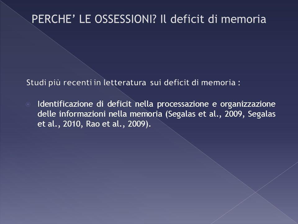 Identificazione di deficit nella processazione e organizzazione delle informazioni nella memoria (Segalas et al., 2009, Segalas et al., 2010, Rao et a