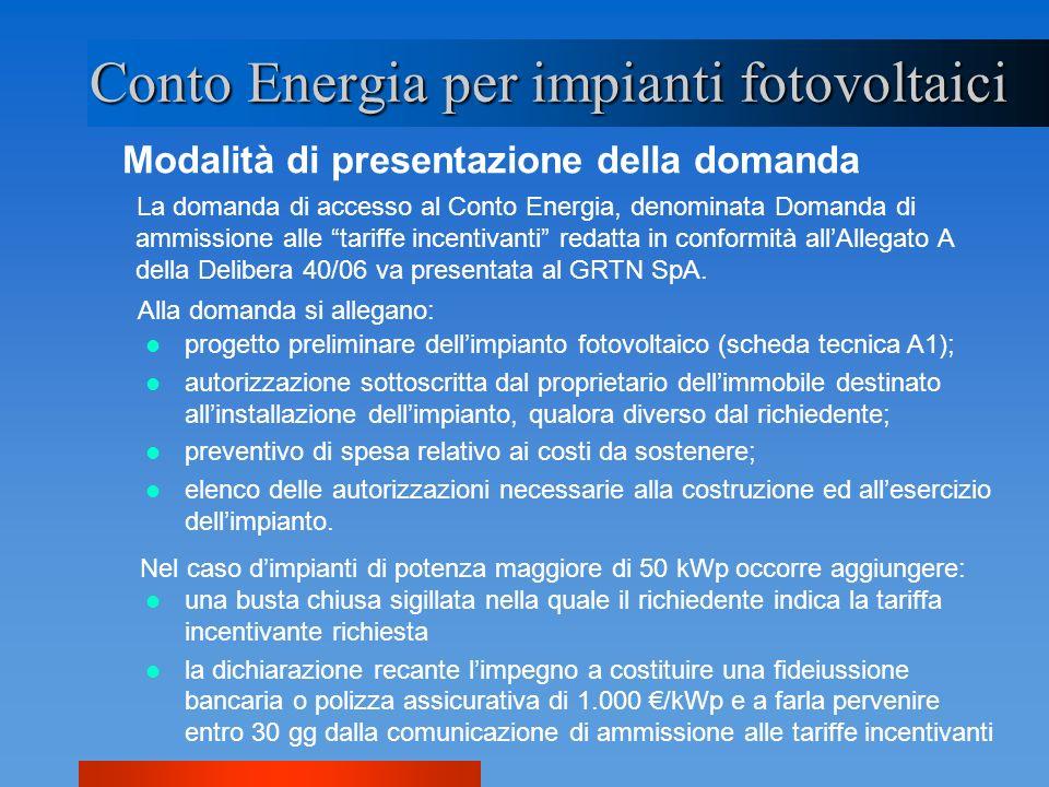 Modalità di presentazione della domanda Conto Energia per impianti fotovoltaici La domanda di accesso al Conto Energia, denominata Domanda di ammissio