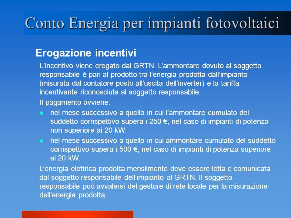 Erogazione incentivi Conto Energia per impianti fotovoltaici Lincentivo viene erogato dal GRTN. Lammontare dovuto al soggetto responsabile è pari al p