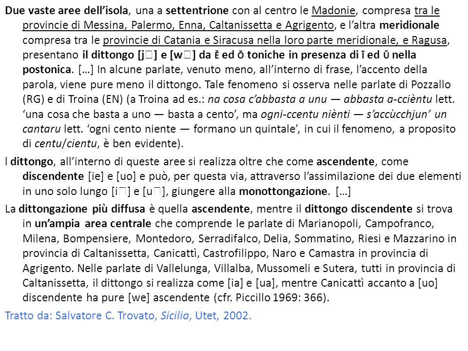 Due vaste aree dellisola, una a settentrione con al centro le Madonie, compresa tra le provincie di Messina, Palermo, Enna, Caltanissetta e Agrigento,