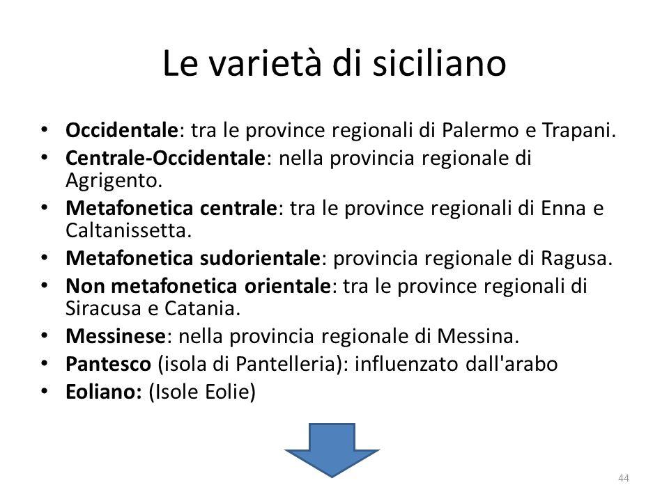 Le varietà di siciliano Occidentale: tra le province regionali di Palermo e Trapani. Centrale-Occidentale: nella provincia regionale di Agrigento. Met