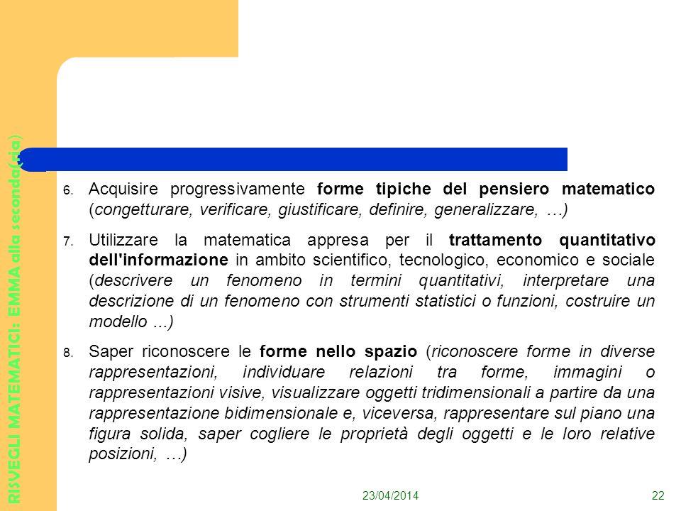 6. Acquisire progressivamente forme tipiche del pensiero matematico (congetturare, verificare, giustificare, definire, generalizzare, …) 7. Utilizzare