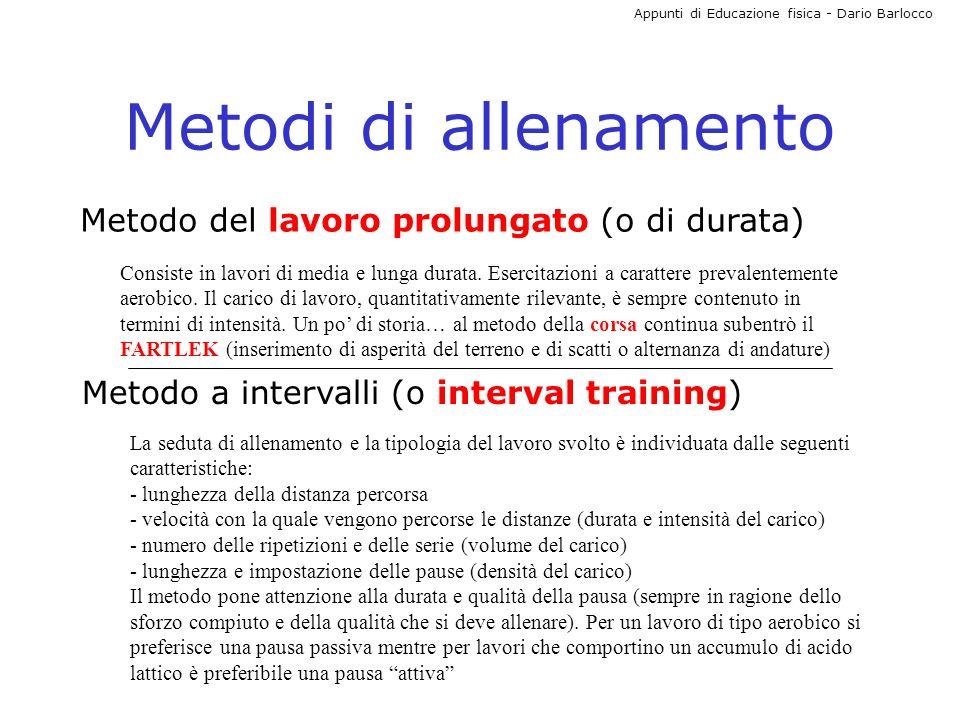 Appunti di Educazione fisica - Dario Barlocco Metodi di allenamento Metodo del lavoro prolungato (o di durata) Consiste in lavori di media e lunga dur