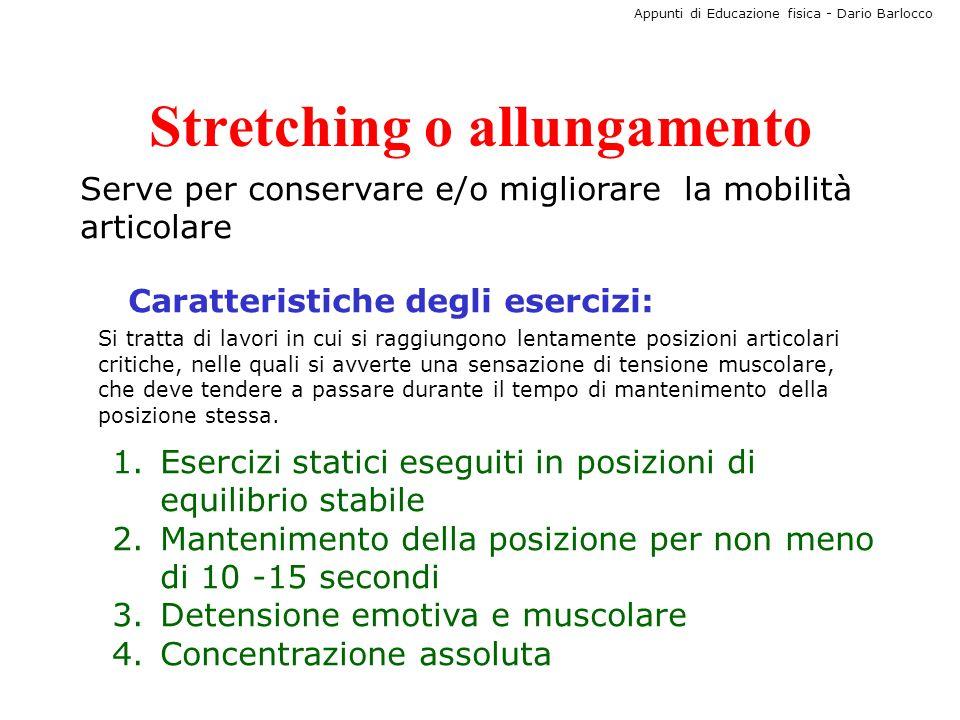 Appunti di Educazione fisica - Dario Barlocco Stretching o allungamento Serve per conservare e/o migliorare la mobilità articolare Caratteristiche deg