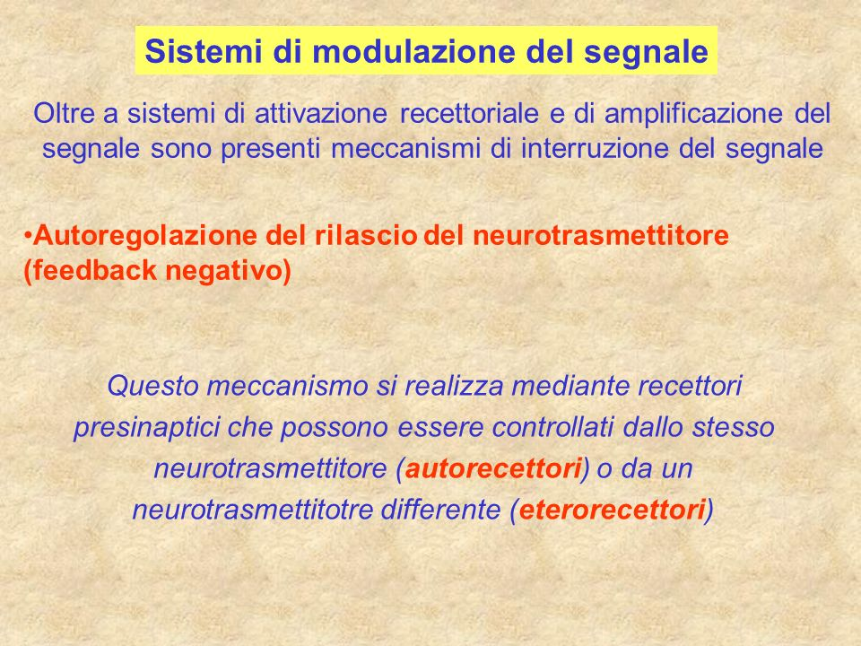 Sistemi enzimatici preposti alla degradazione Sistemi di recupero del neurotrasmettitore Desensitizzazione recettoriale (in recettori accoppiati alla G-protein) La desensitizzazione può essere: omologa (specifica per un recettore) oppure eterologa (non specifica); rapida (~ 20 minuti) oppure lenta (giorni); perdita funzione recettoriale (uncoupling) o con diminuzione dei recettori (down-regulation)