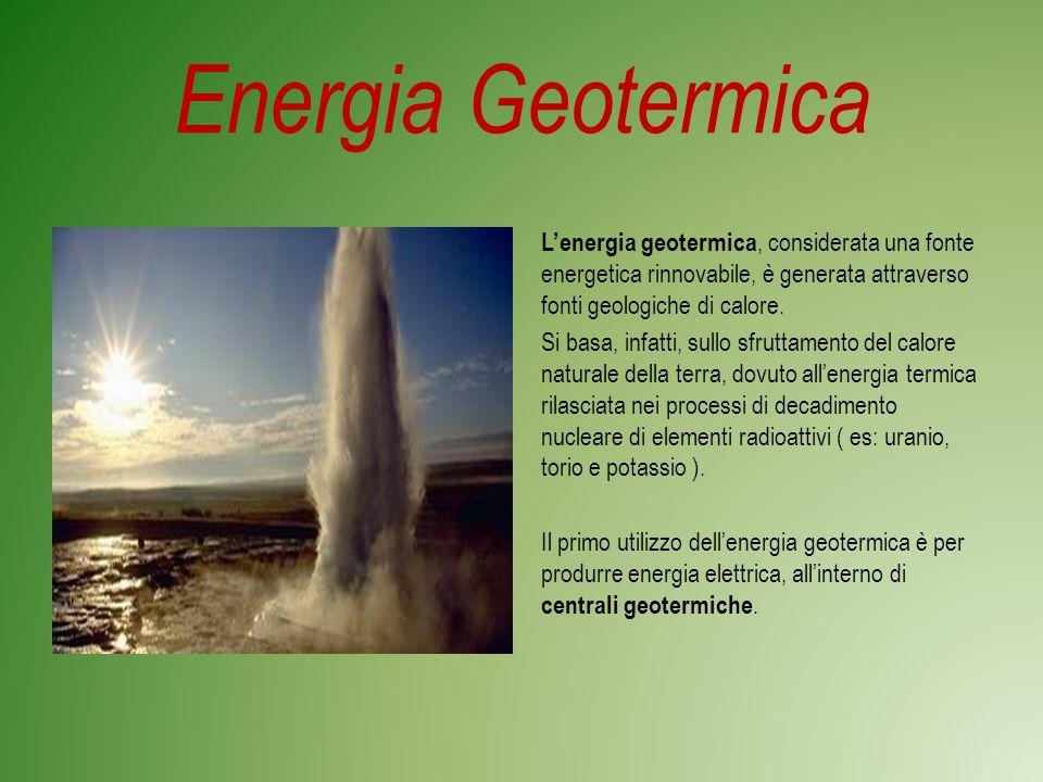 Energia Geotermica Lenergia geotermica, considerata una fonte energetica rinnovabile, è generata attraverso fonti geologiche di calore.