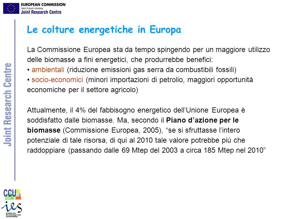 Le colture energetiche in Europa La Commissione Europea sta da tempo spingendo per un maggiore utilizzo delle biomasse a fini energetici, che produrre