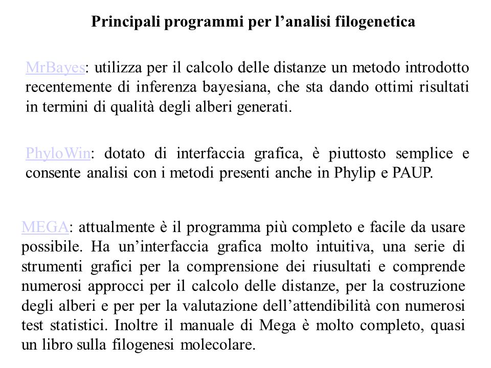 Principali programmi per lanalisi filogenetica MrBayesMrBayes: utilizza per il calcolo delle distanze un metodo introdotto recentemente di inferenza b