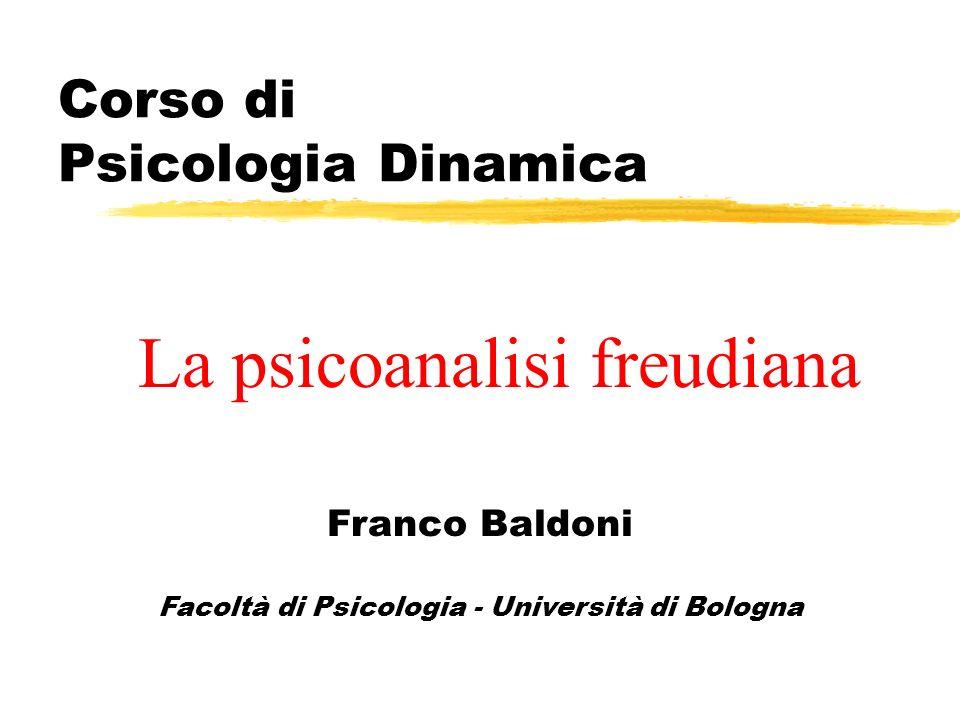Corso di Psicologia Dinamica Franco Baldoni Facoltà di Psicologia - Università di Bologna La psicoanalisi freudiana