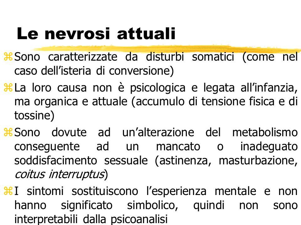 Le nevrosi attuali zSono caratterizzate da disturbi somatici (come nel caso dellisteria di conversione) zLa loro causa non è psicologica e legata alli
