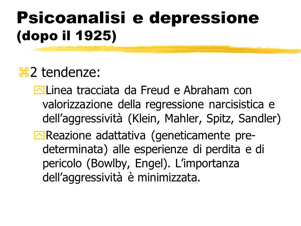 Psicoanalisi e depressione (dopo il 1925) z2 tendenze: yLinea tracciata da Freud e Abraham con valorizzazione della regressione narcisistica e dellagg