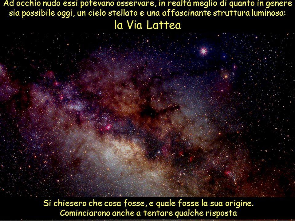 Ad occhio nudo essi potevano osservare, in realtà meglio di quanto in genere sia possibile oggi, un cielo stellato e una affascinante struttura lumino