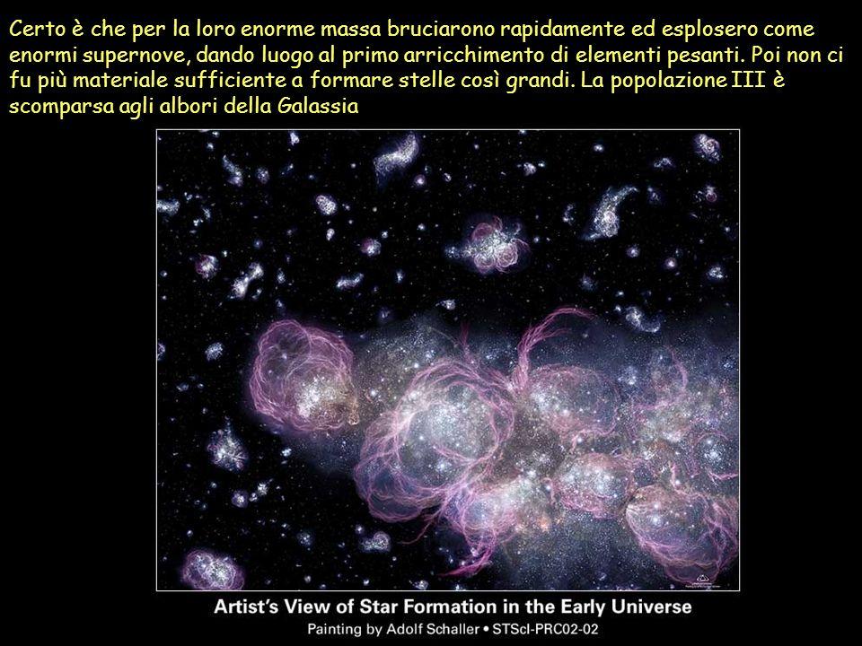 Certo è che per la loro enorme massa bruciarono rapidamente ed esplosero come enormi supernove, dando luogo al primo arricchimento di elementi pesanti
