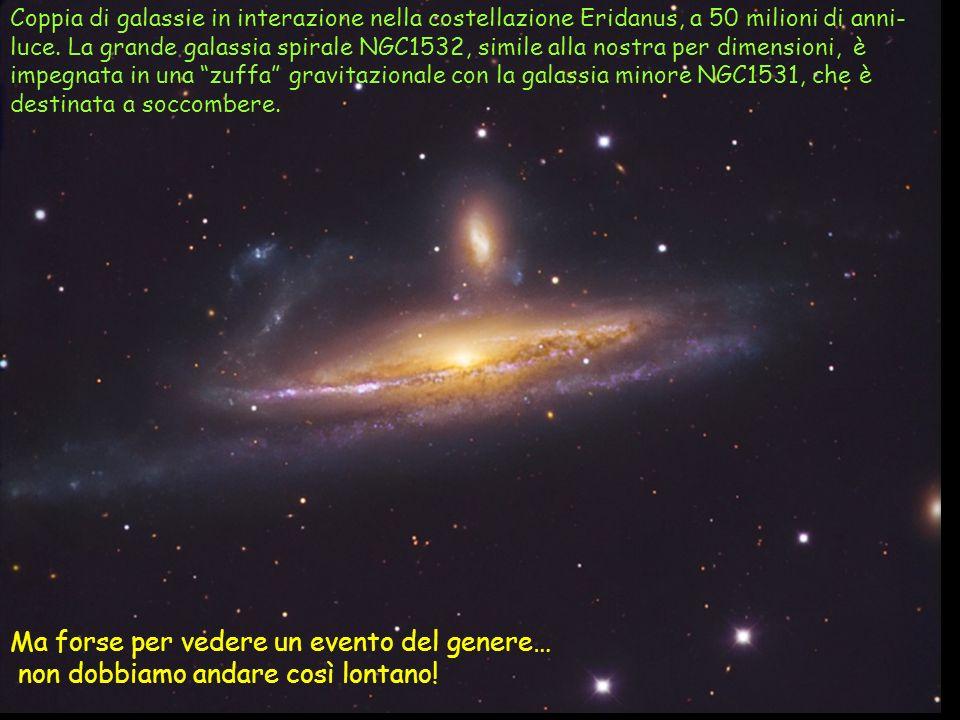 Coppia di galassie in interazione nella costellazione Eridanus, a 50 milioni di anni- luce. La grande galassia spirale NGC1532, simile alla nostra per