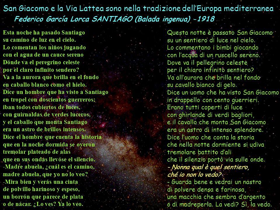 San Giacomo e la Via Lattea sono nella tradizione dellEuropa mediterranea Esta noche ha pasado Santiago su camino de luz en el cielo. Lo comentan los