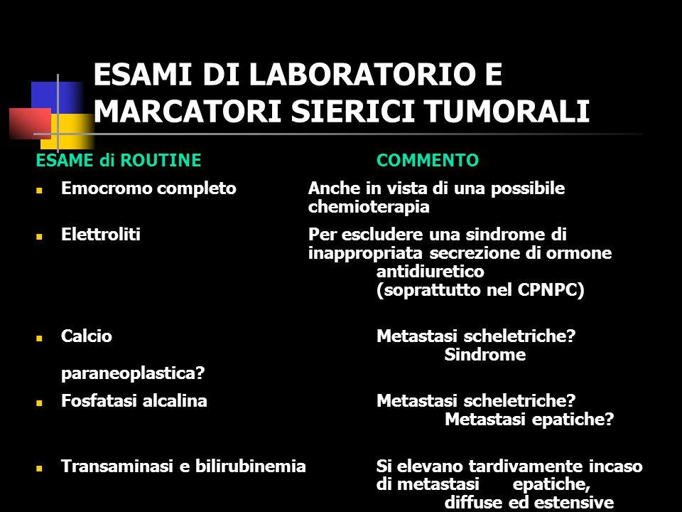 ESAMI DI LABORATORIO E MARCATORI SIERICI TUMORALI Un minimo set di test di laboratorio è indispensabile per una valutazione della situazione clinica generale e di eventuali patologie associate.