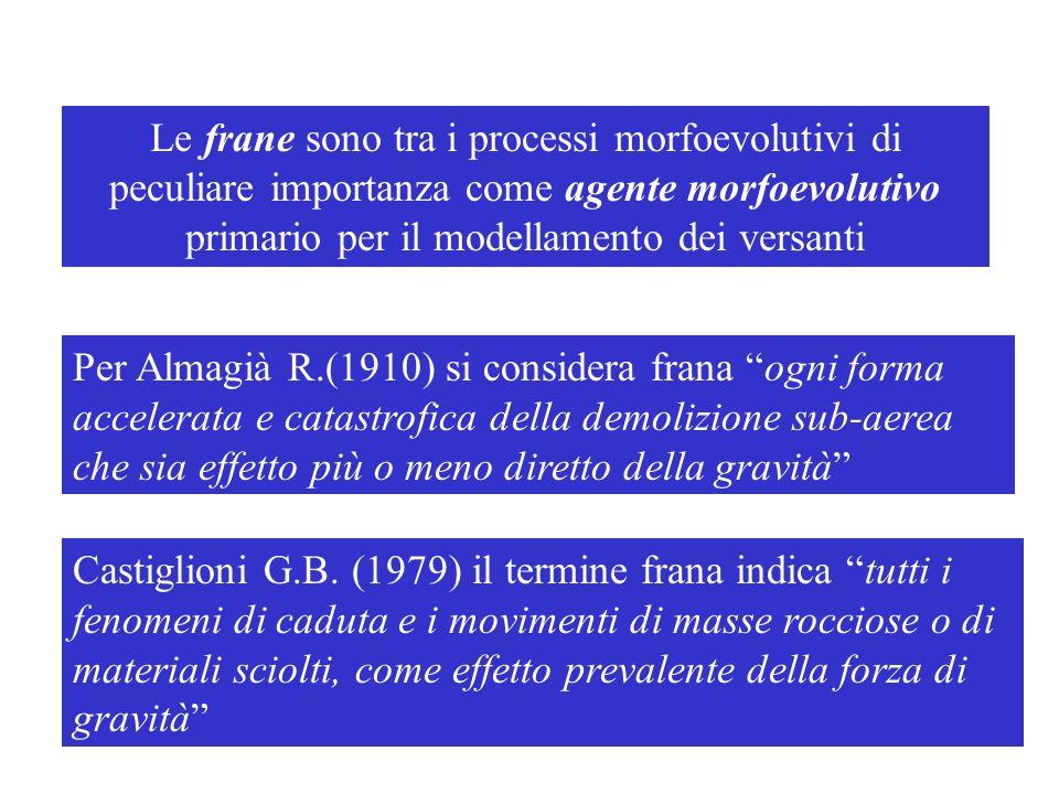 Le frane sono tra i processi morfoevolutivi di peculiare importanza come agente morfoevolutivo primario per il modellamento dei versanti Per Almagià R