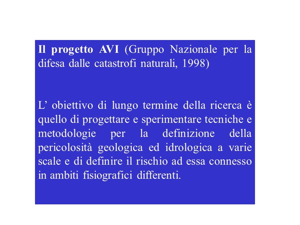 Il progetto AVI (Gruppo Nazionale per la difesa dalle catastrofi naturali, 1998) L obiettivo di lungo termine della ricerca è quello di progettare e s