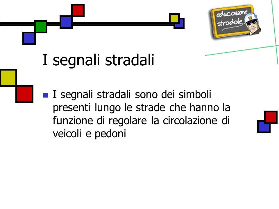 Tipologie di segnali Esistono 5 gruppi di segnali stradali: Segnali verticali Segnali orizzontali Segnali luminosi Segnali manuali Segnali complementari