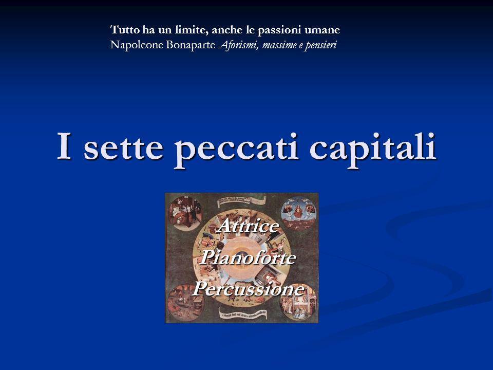 I sette peccati capitali AttricePianofortePercussione Tutto ha un limite, anche le passioni umane Napoleone Bonaparte Aforismi, massime e pensieri